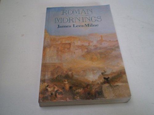 Roman Mornings By James Lees-Milne