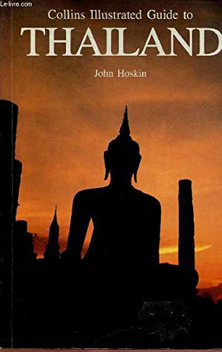 Collins Illustrated Guide to Thailand By John Hoskin