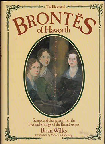 The Illustrated Brontes of Haworth By Edited by Brian Wilks