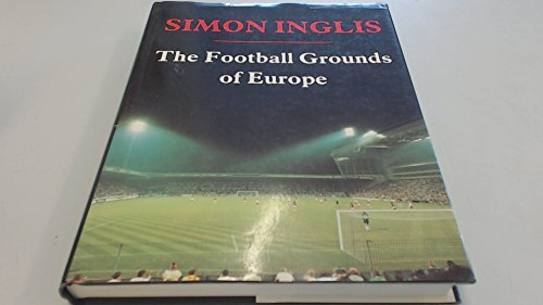 The Football Grounds of Europe By Simon Inglis