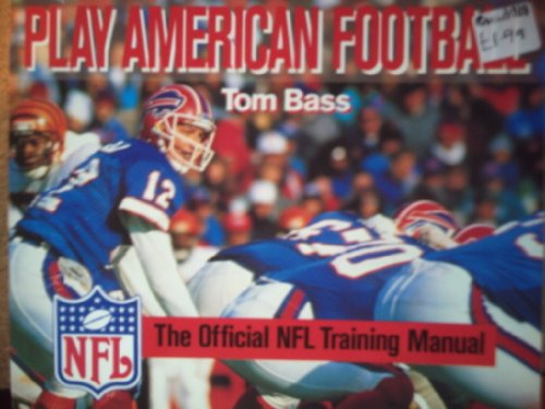Play American Football: The Official National Football League Handbook: The Official NFL Training Manual by Tom Bass