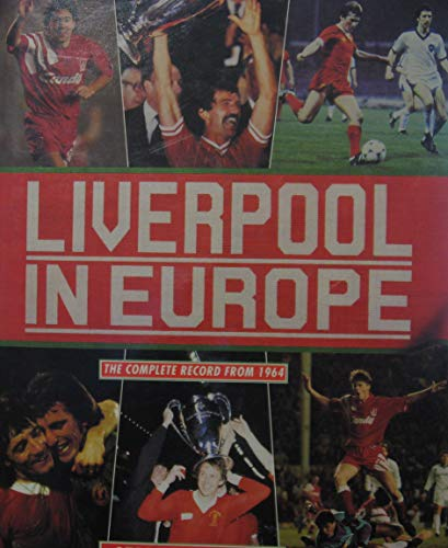 Liverpool in Europe By Stephen F. Kelly