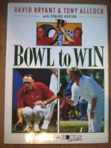 Bowl to Win (In association with Bowls International) By David Bryant