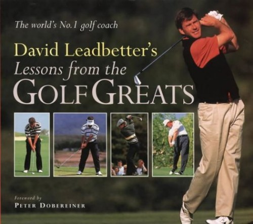 Lessons from the Golf Greats By David Leadbetter