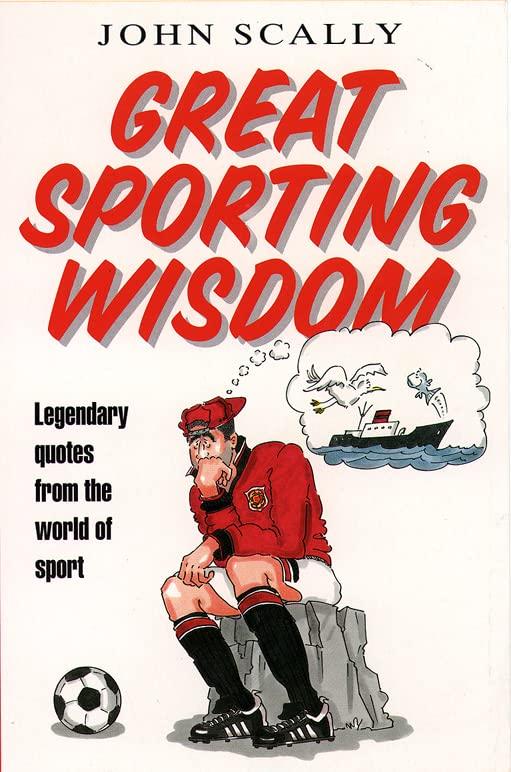 Great Sporting Wisdom By John Scally