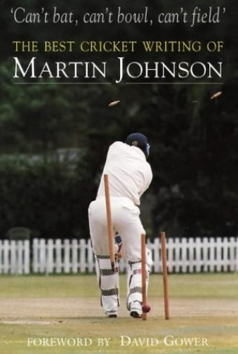 Can't Bat, Can't Bowl, Can't Field by Martin Johnson
