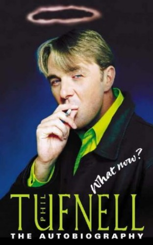 Phil Tufnell: The Autobiography: Get Me Out of Here!: What Now? - The Autobiography by Phil Tufnell