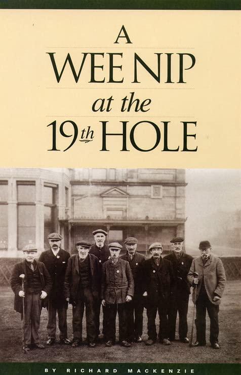 A Wee Nip at the 19th Hole By Richard MacKenzie