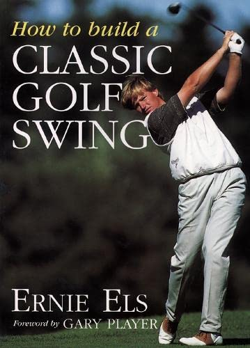 How to Build a Classic Golf Swing By Ernie Els