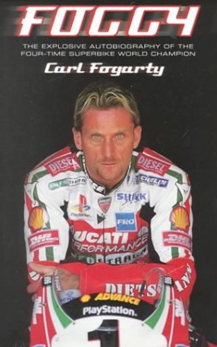 Foggy: The Explosive Autobiography of the Four-time Superbike World Champion by Carl Fogarty
