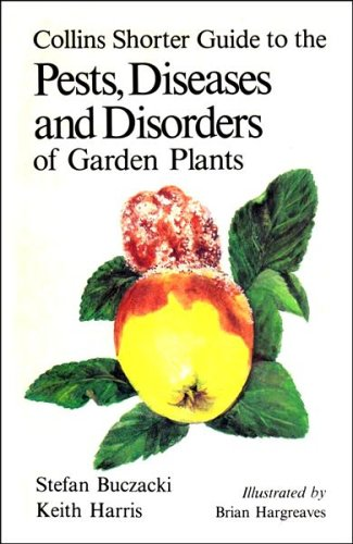 Shorter Guide to the Pests, Diseases and Disorders of Garden Plants By Keith Harris