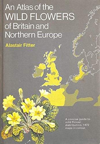 Atlas of Wild Flowers of Britain and Northern Europe Edited by Alastair H. Fitter
