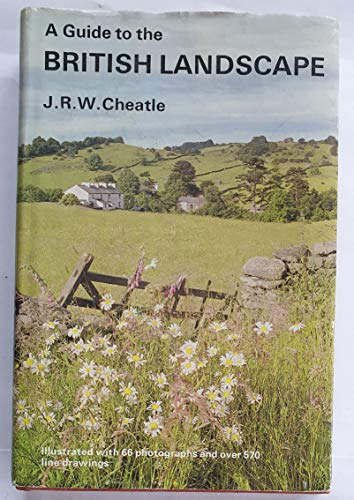 A Guide to the British Landscape By J.R.W. Cheatle