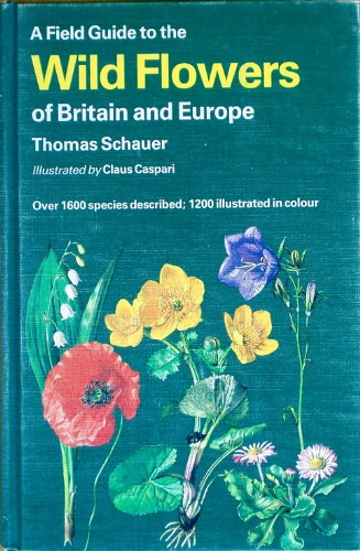A Field Guide to the Flowers of Britain and Europe By T. Schauer