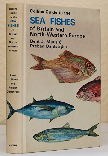 Field Guide to the Sea Fishes of Britain and North-western Europe By Bent J. Muus