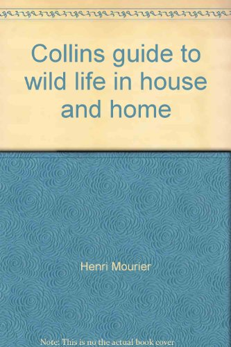 Collins guide to wild life in house and home By Henri Mourier
