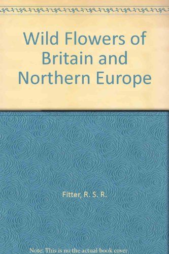 Wild Flowers of Britain and Northern Europe By R. S. R. Fitter