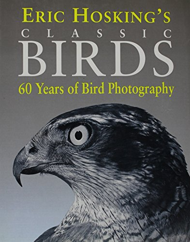 Eric Hosking's Birds Eric Hosking's Birds: 50 Years of Classic Bird Photography By Eric Hosking