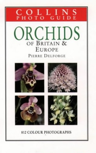 Orchids of Britain and Europe By Pierre Delforge