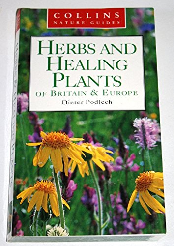 Herbs and Healing Plants of Britain and Europe (Collins Nature Guide) By Dieter Podlech