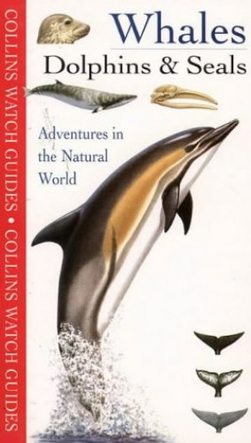 Whales, Dolphins and Seals (Collins Watch Guides) By Harper Collins Publishers