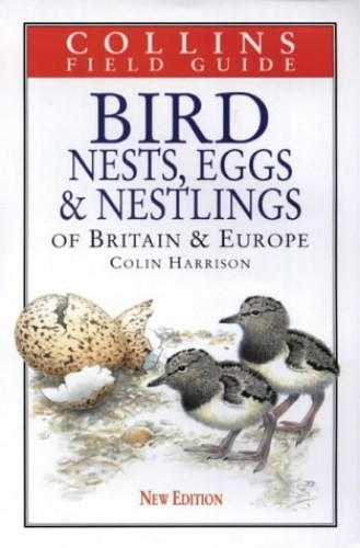 Bird Nests, Eggs and Nestlings of Britain and Europe (Collins Field Guide) by C. J. O. Harrison