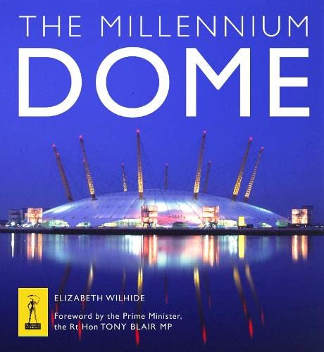 The Millennium Dome: The Official Book of the Dome By Elizabeth Wilhide
