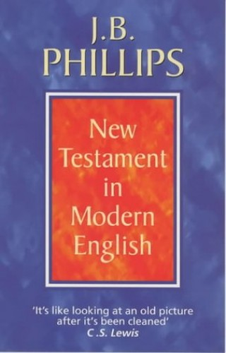 The New Testament in Modern English By Translated by J. B. Phillips
