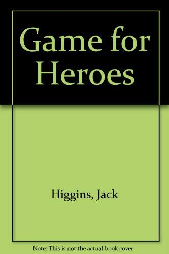 Game for Heroes By Jack Higgins