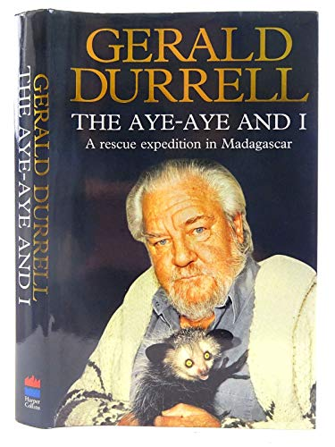 The Aye-Aye and I: Rescue Expedition in Madagascar By Gerald Durrell