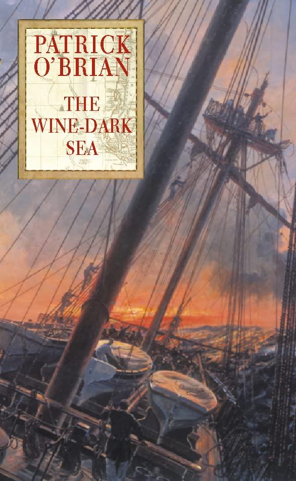 The Wine-Dark Sea (Aubrey/Maturin series) By Patrick O'Brian