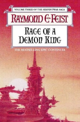 Rage of a Demon King (The Riftwar Cycle: The Serpentwar Saga Book 3, Book 11) By Raymond E. Feist