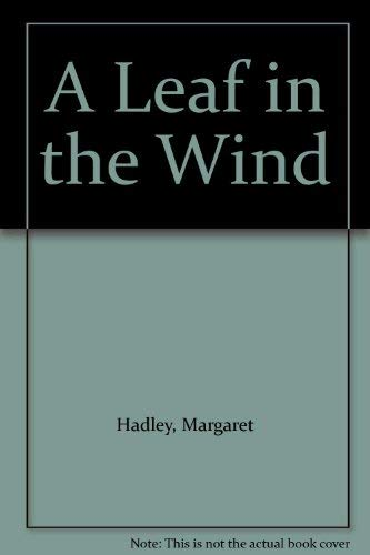 A Leaf in the Wind By Margaret Hadley