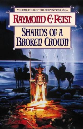 The Serpentwar Saga (4) – Shards of a Broken Crown By Raymond E. Feist