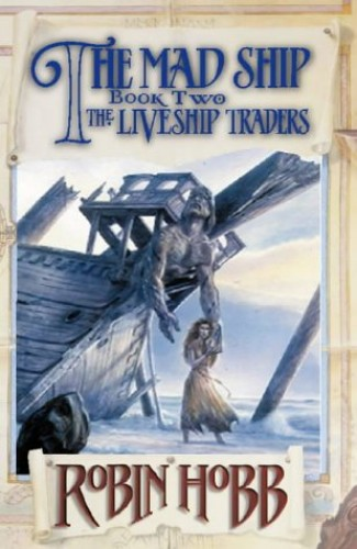 The Mad Ship : Book 2 of The Liveship Traders By Robin Hobb