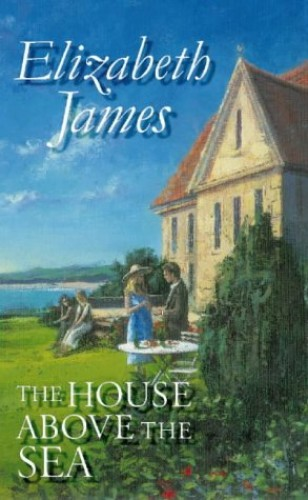 The House Above the Sea By Elizabeth James