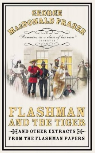 Flashman and the Tiger: And Other Extracts from the Flashman Papers by George MacDonald Fraser