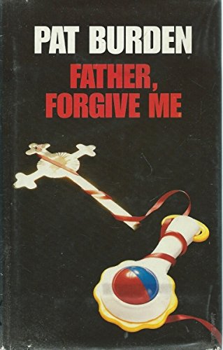 Father, Forgive Me By Pat Burden