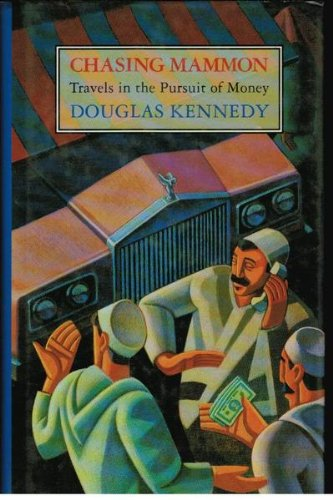 Chasing Mammon: Travels in the Pursuit of Money By Douglas Kennedy