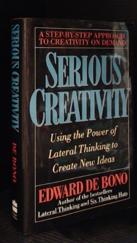Serious Creativity: Using the Power of Lateral Thinking to Create New Ideas By Edward De Bono