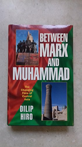 Between Marx and Muhammad: Changing Face of Central Asia By Dilip Hiro