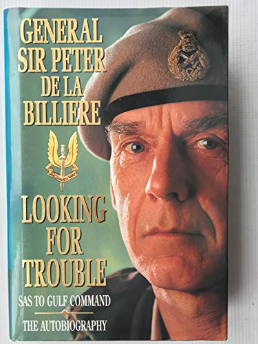 Looking for Trouble: SAS to Gulf Command - The Autobiography by Peter de la Billiere