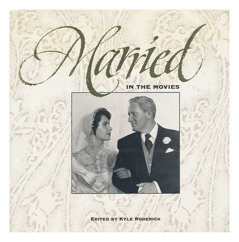 Married in the Movies By Edited by Kyle Roderick