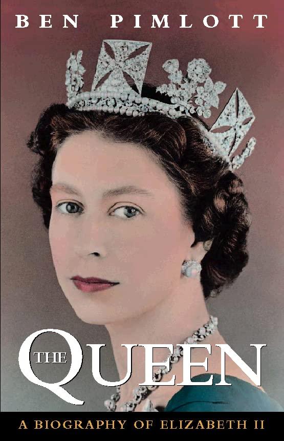 The Queen: a Biography of Queen Elizabeth II by Ben Pimlott