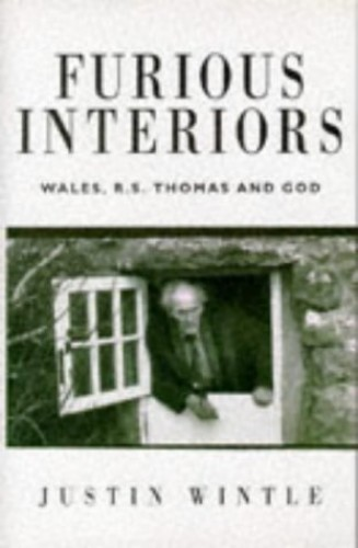 Furious Interiors: R S Thomas, God and Wales By Justin Wintle