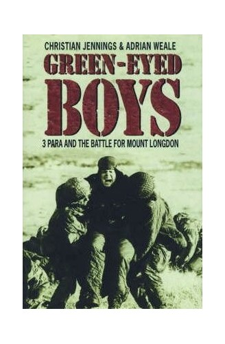 Green-Eyed Boys: 3 Para and the Battle for Mount Longdon By Christian Jennings