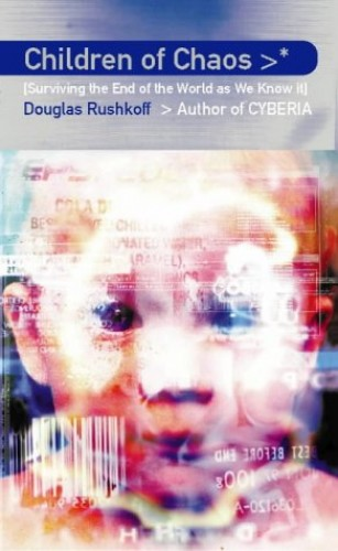 Children of Chaos: Surviving the End of the World as We Know It By Douglas Rushkoff