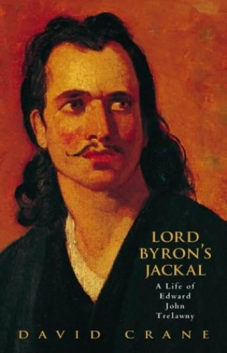 Lord Byron's Jackal: The Life of Edward John Trelawny By David Crane