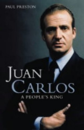 Juan Carlos: A People's King By Paul Preston