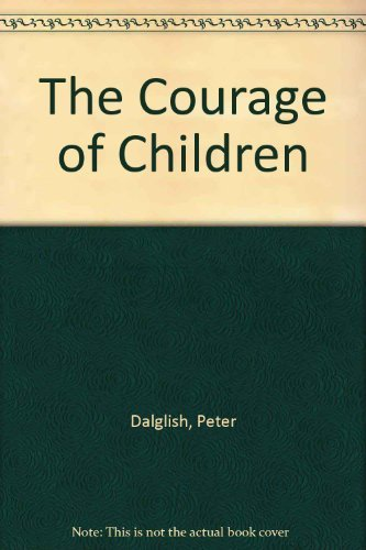 The Courage of Children By Peter Dalglish
